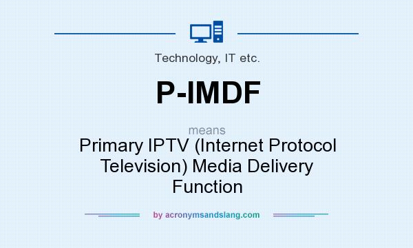 What does P-IMDF mean? It stands for Primary IPTV (Internet Protocol Television) Media Delivery Function