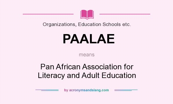 What does PAALAE mean? It stands for Pan African Association for Literacy and Adult Education