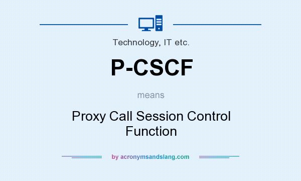 What does P-CSCF mean? It stands for Proxy Call Session Control Function