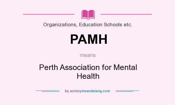 What does PAMH mean? It stands for Perth Association for Mental Health