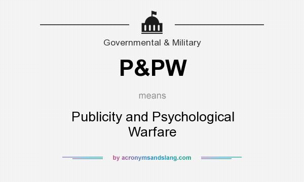 What does P&PW mean? It stands for Publicity and Psychological Warfare