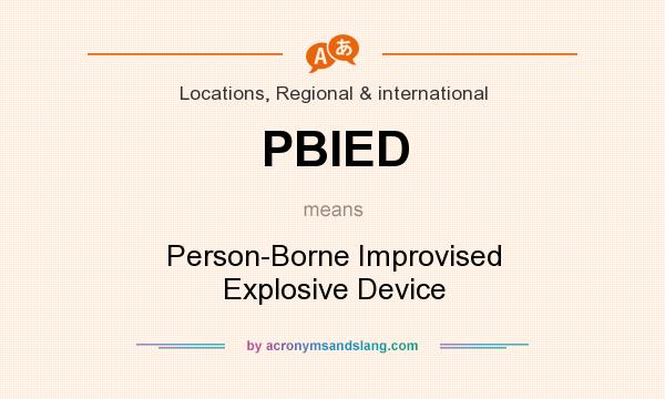 What does PBIED mean? It stands for Person-Borne Improvised Explosive Device