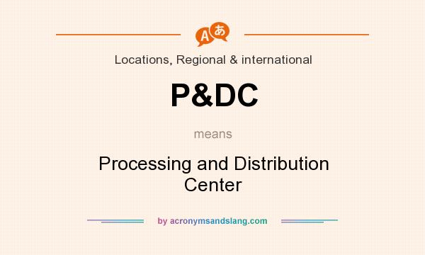 What does P&DC mean? It stands for Processing and Distribution Center