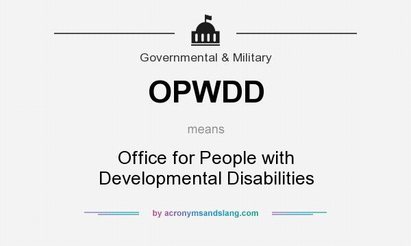 What does OPWDD mean? It stands for Office for People with Developmental Disabilities