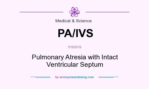 What does PA/IVS mean? It stands for Pulmonary Atresia with Intact Ventricular Septum