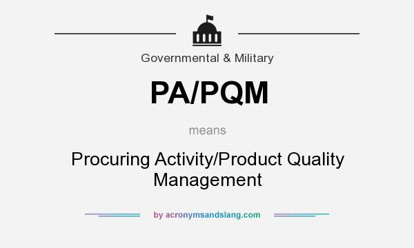 What does PA/PQM mean? It stands for Procuring Activity/Product Quality Management