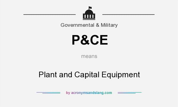 What does P&CE mean? It stands for Plant and Capital Equipment