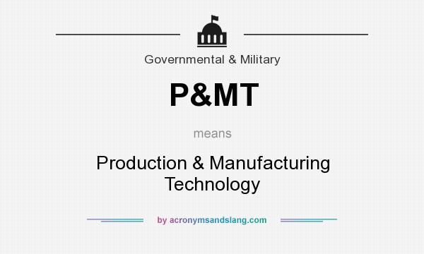 What does P&MT mean? It stands for Production & Manufacturing Technology