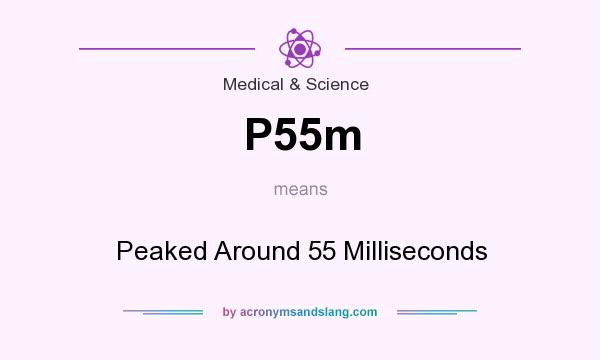 What does P55m mean? It stands for Peaked Around 55 Milliseconds