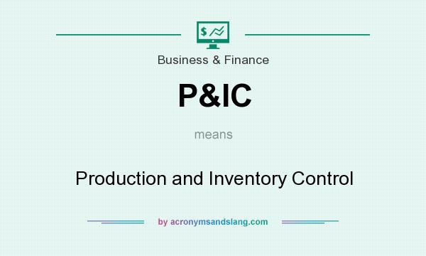 What does P&IC mean? It stands for Production and Inventory Control