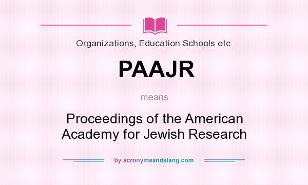 What does PAAJR mean? It stands for Proceedings of the American Academy for Jewish Research
