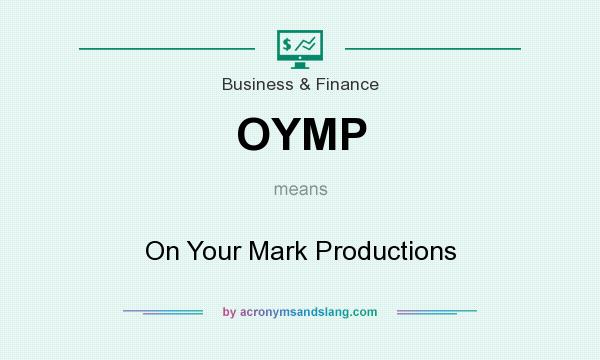 What does OYMP mean? It stands for On Your Mark Productions