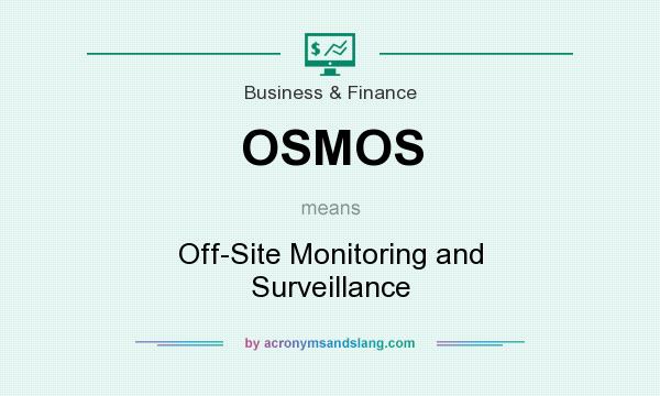 What does OSMOS mean? It stands for Off-Site Monitoring and Surveillance