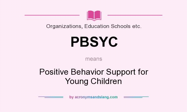 What does PBSYC mean? It stands for Positive Behavior Support for Young Children