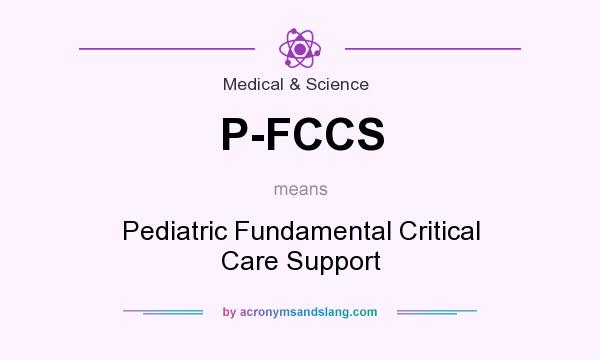 What does P-FCCS mean? It stands for Pediatric Fundamental Critical Care Support