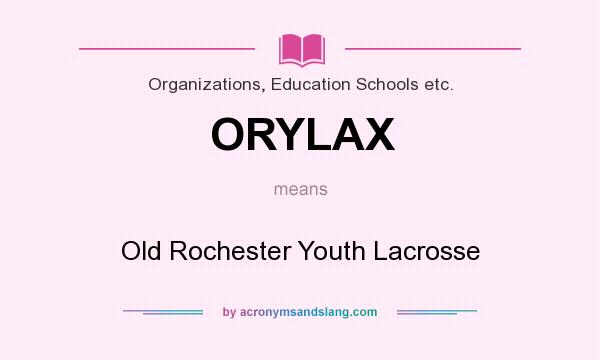 What does ORYLAX mean? It stands for Old Rochester Youth Lacrosse