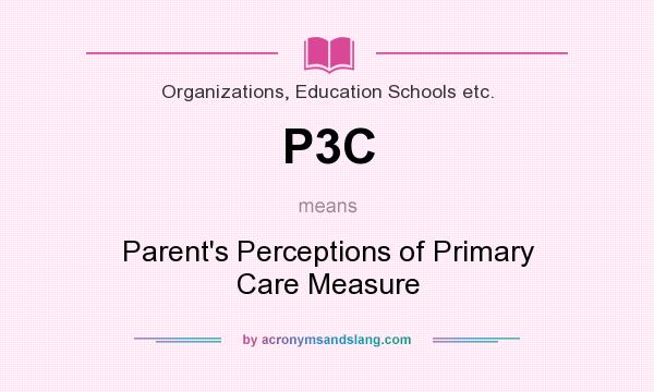 What does P3C mean? It stands for Parent`s Perceptions of Primary Care Measure