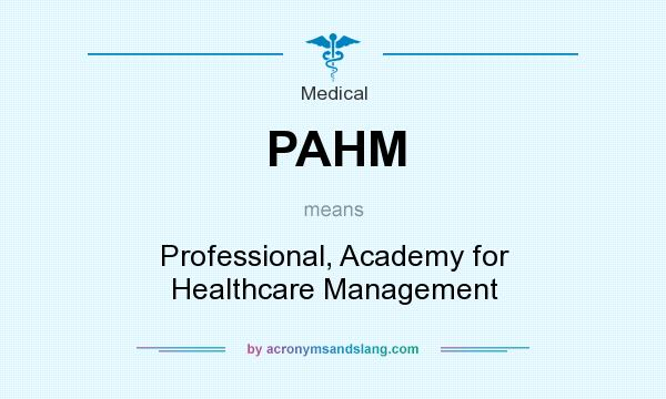 What does PAHM mean? It stands for Professional, Academy for Healthcare Management
