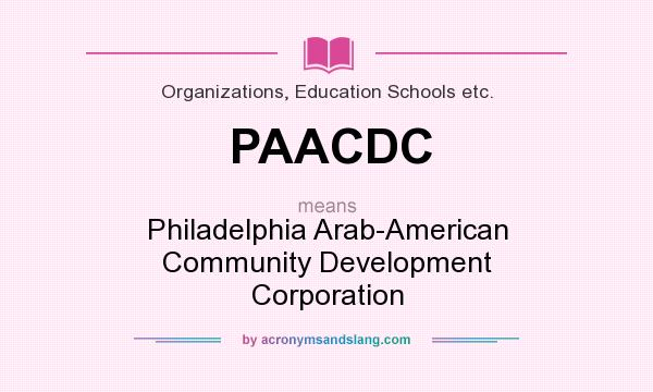 What does PAACDC mean? It stands for Philadelphia Arab-American Community Development Corporation