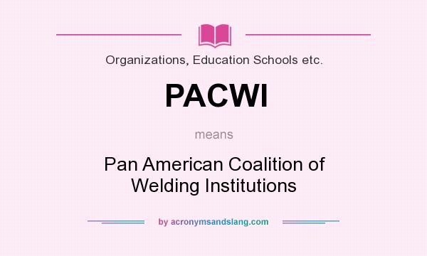 What does PACWI mean? It stands for Pan American Coalition of Welding Institutions
