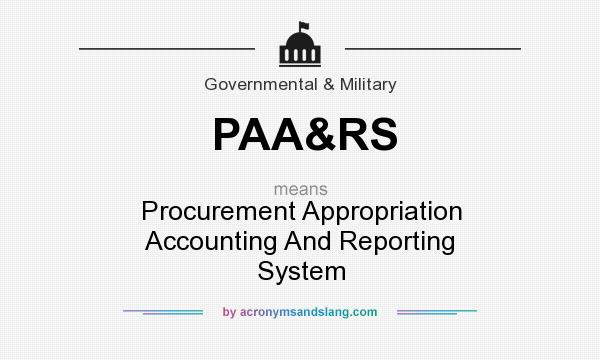 What does PAA&RS mean? It stands for Procurement Appropriation Accounting And Reporting System