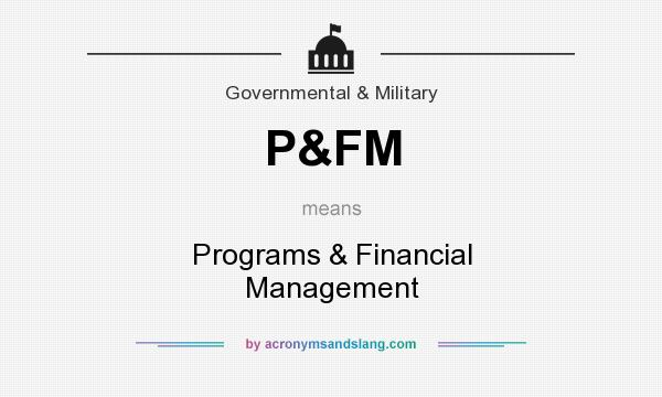 What does P&FM mean? It stands for Programs & Financial Management