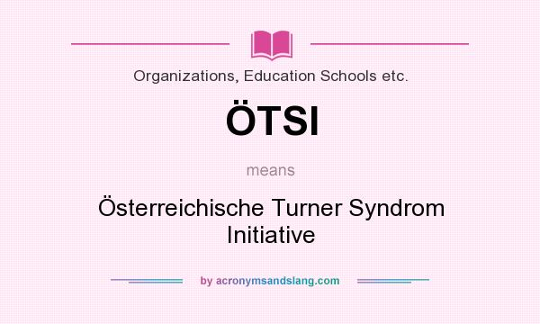 What does ÖTSI mean? It stands for Österreichische Turner Syndrom Initiative
