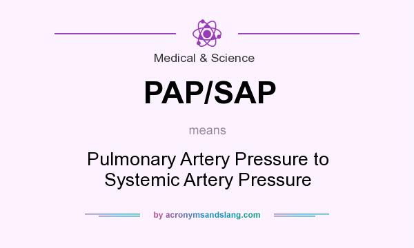 What does PAP/SAP mean? It stands for Pulmonary Artery Pressure to Systemic Artery Pressure