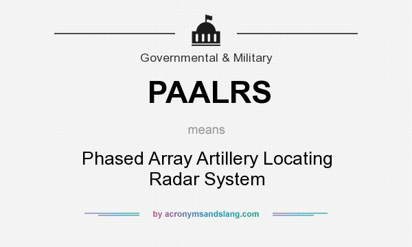 What does PAALRS mean? It stands for Phased Array Artillery Locating Radar System