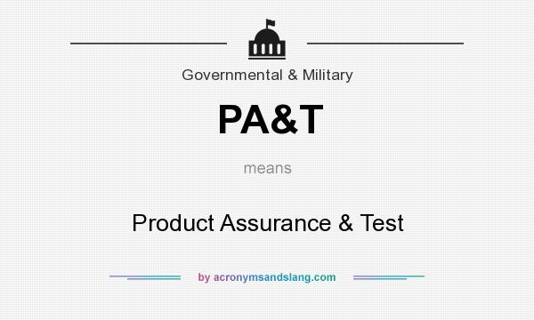 What does PA&T mean? It stands for Product Assurance & Test