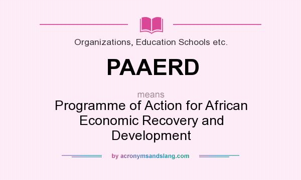 What does PAAERD mean? It stands for Programme of Action for African Economic Recovery and Development