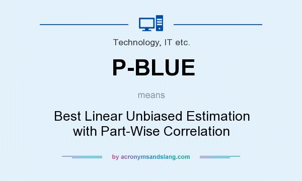 What does P-BLUE mean? It stands for Best Linear Unbiased Estimation with Part-Wise Correlation