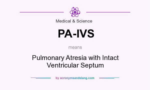 What does PA-IVS mean? It stands for Pulmonary Atresia with Intact Ventricular Septum