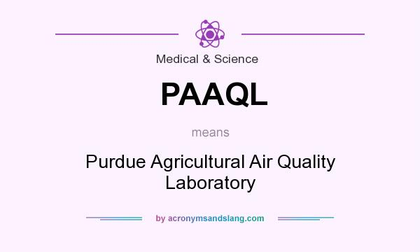 What does PAAQL mean? It stands for Purdue Agricultural Air Quality Laboratory