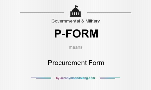 What does P-FORM mean? It stands for Procurement Form