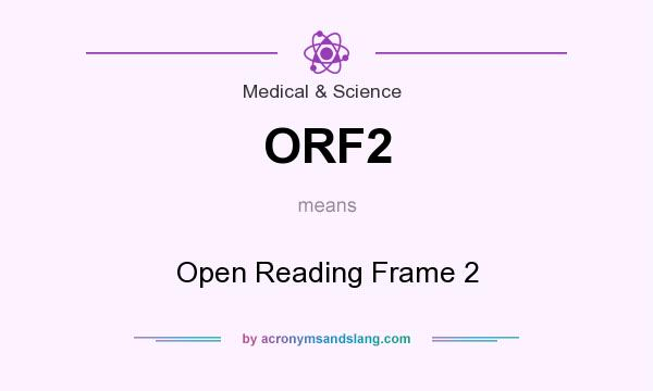 What does ORF2 mean? It stands for Open Reading Frame 2