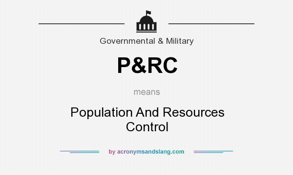 What does P&RC mean? It stands for Population And Resources Control