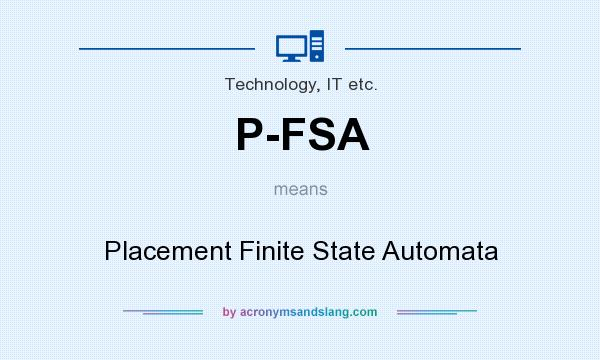What does P-FSA mean? It stands for Placement Finite State Automata