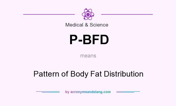 What does P-BFD mean? It stands for Pattern of Body Fat Distribution