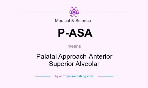 What does P-ASA mean? It stands for Palatal Approach-Anterior Superior Alveolar
