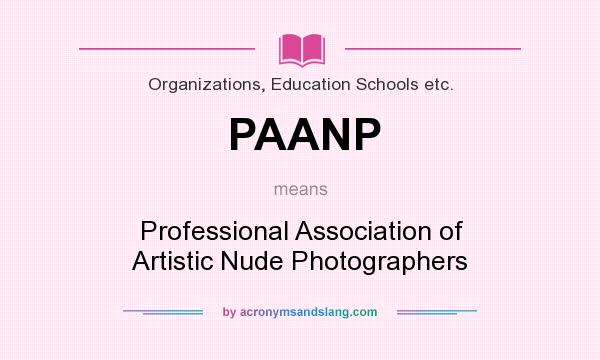 What does PAANP mean? It stands for Professional Association of Artistic Nude Photographers