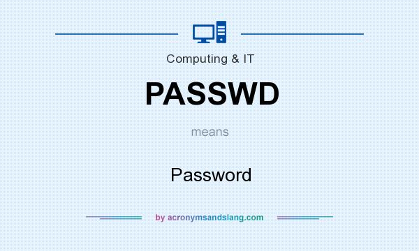 What does PASSWD mean? It stands for Password