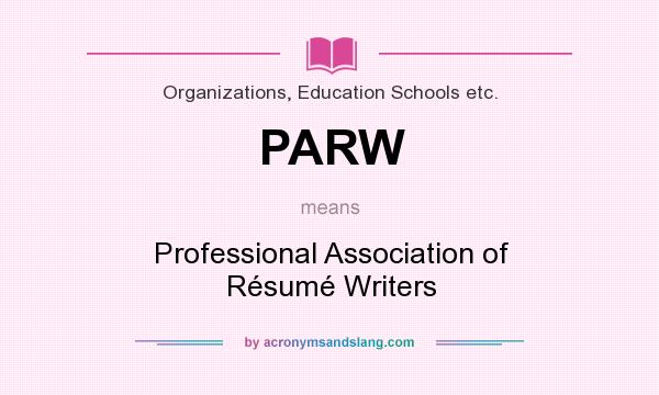 definition of parw parw stands for professional association of rsum writers by acronymsandslangcom - Professional Association Of Resume Writers