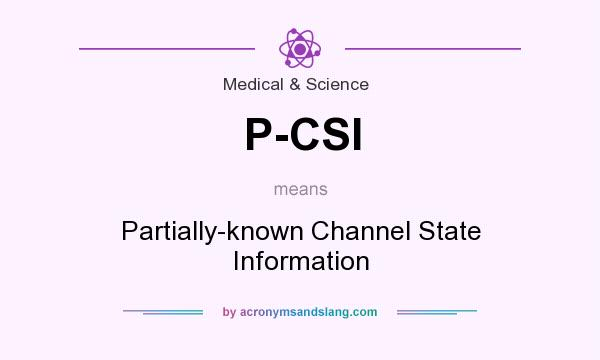 What does P-CSI mean? It stands for Partially-known Channel State Information