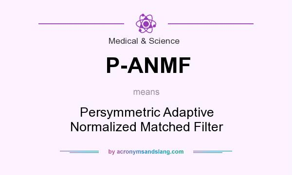 What does P-ANMF mean? It stands for Persymmetric Adaptive Normalized Matched Filter