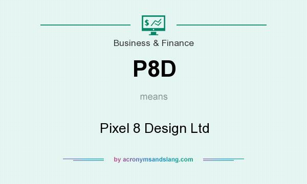 What does P8D mean? It stands for Pixel 8 Design Ltd