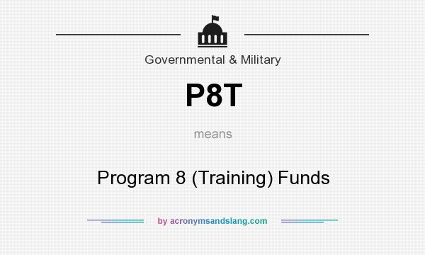 What does P8T mean? It stands for Program 8 (Training) Funds
