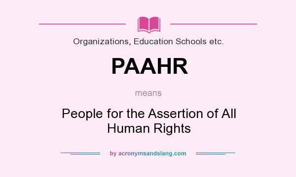 What does PAAHR mean? It stands for People for the Assertion of All Human Rights