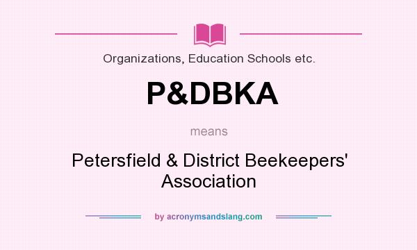 What does P&DBKA mean? It stands for Petersfield & District Beekeepers` Association