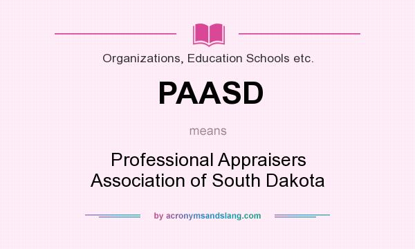 What does PAASD mean? It stands for Professional Appraisers Association of South Dakota